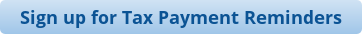 Sign up for Tax Payment Reminders
